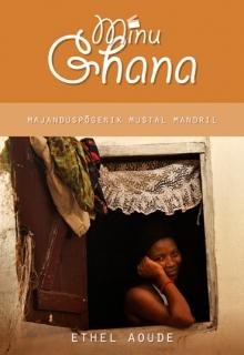 Minu Ghana, Esikaas, raamat, ethel aoude, ghana raamat, aafrika,